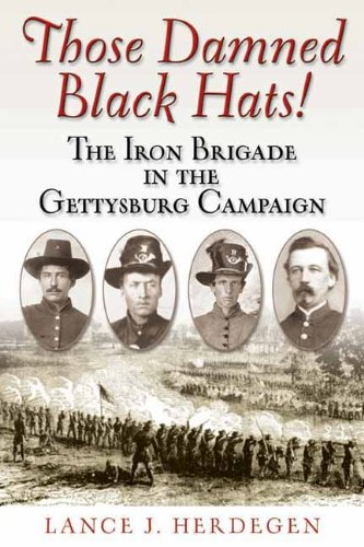Those Damned Black Hats!: The Iron Brigade in the Gettysburg Campaign (English Edition)