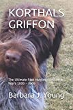 KORTHALS GRIFFON: The Ultimate Foot Hunting Companion  Years 1800 - 2000