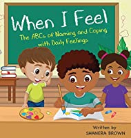 When I Feel: The ABCs of Naming and Coping with Daily Feelings