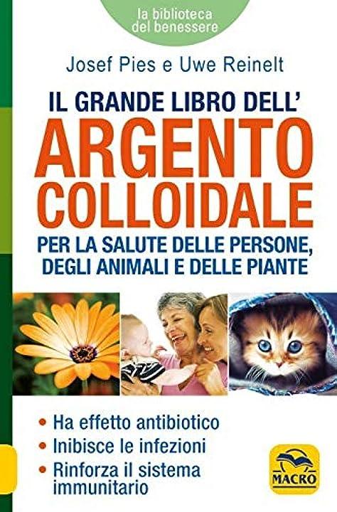 Libro - argento colloidale. per la salute delle persone degli animali e delle piante - copertina flessibile 978-8828505716
