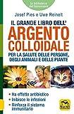 Il grande libro dell'argento colloidale. Per la salute delle persone, degli animali e dell...