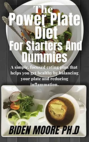 The Power Plate Diet For Starters And Dummies : A simple, focused eating plan that helps you get healthy by balancing your plate and reducing inflammation. (English Edition)