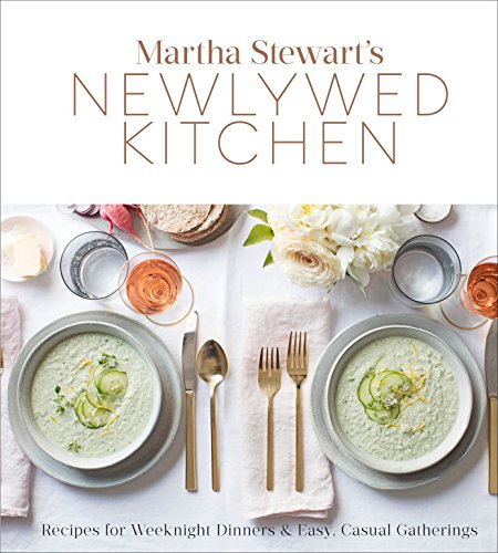 Martha Stewart's Newlywed Kitchen: Recipes for Weeknight Dinners and Easy, Casual Gatherings: A Cookbook Hardcover – November 7, 2017
