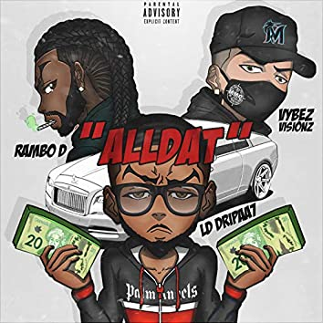 Alldat (feat. LD Dripaa7, Vybez Visionz & Rambo D)