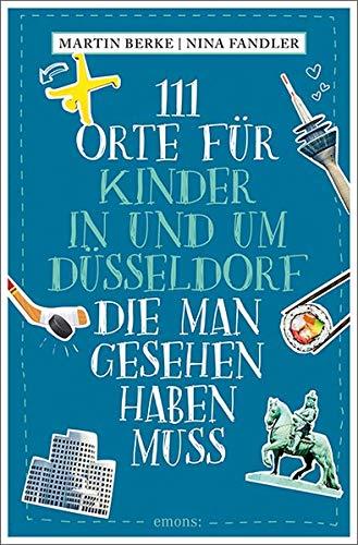 111 Orte für Kinder in und um Düsseldorf, die man gesehen haben muss: Reiseführer