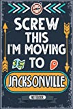 Screw This I m Moving To Jacksonville: Hilarious Sarcastic Jacksonville Traveling Notebook Journal | Vintage Cover Design With Funny Saying To Make ... Birthdays, White Elephant, Thanksgiving