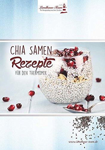 Chia - Samen: Rezepte für den Thermomix