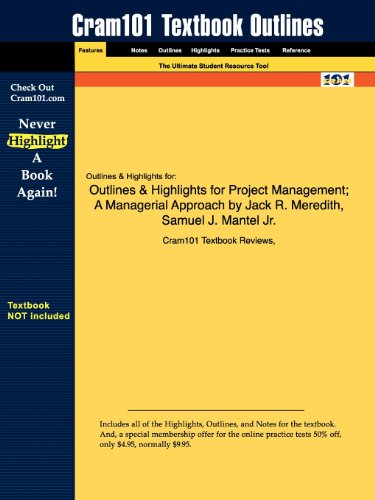 Outlines & Highlights for Project Management: A Managerial Approach by Jack R. Meredith, Samuel J. Mantel Jr.