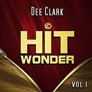 Hit Wonder: Dee Clark, Vol. 1