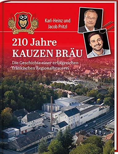 210 Jahre Kauzen Bräu: Die Geschichte einer erfolgreichen fränkischen Regionalbrauerei