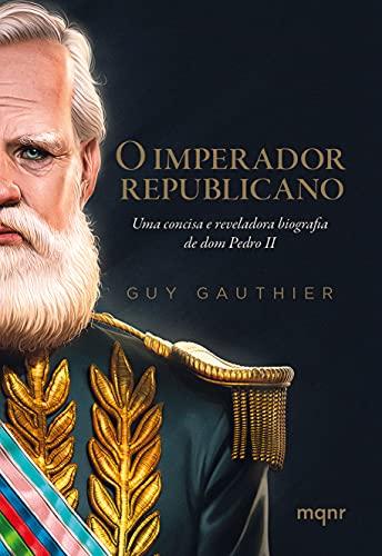 O imperador republicano: Uma concisa e reveladora biografia de dom Pedro II