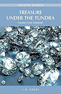 Treasure Under the Tundra: Canada's Arctic Diamonds (Amazing Stories)