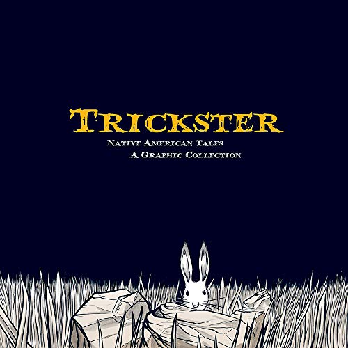 Compare Textbook Prices for Trickster: Native American Tales, A Graphic Collection F First Edition Edition ISBN 9781555917241 by Dembicki, Matt