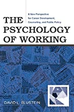 The Psychology of Working: A New Perspective for Career Development, Counseling, and Public Policy (Counseling and Psychotherapy)