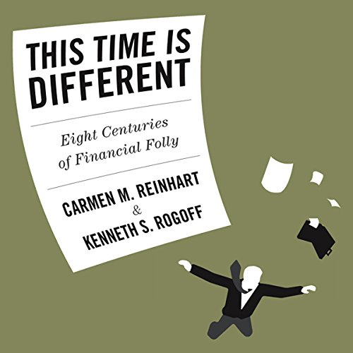 This Time Is Different     Eight Centuries of Financial Folly              By:                                                                                                                                 Carmen Reinhart,                                                                                        Kenneth Rogoff                               Narrated by:                                                                                                                                 Sean Pratt                      Length: 8 hrs and 54 mins     13 ratings     Overall 3.8