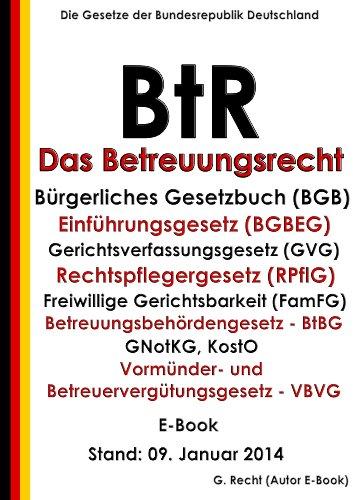 Das Betreuungsrecht - BtR - E-Book: mit Bürgerlichem Gesetzbuch (BGB), BGBEG, Gerichtsverfassungsgesetz (GVG), RPflG, FamFG, BtBG, GNotKG, KostO, VBVG - Stand: 09. Januar 2014 (German Edition)