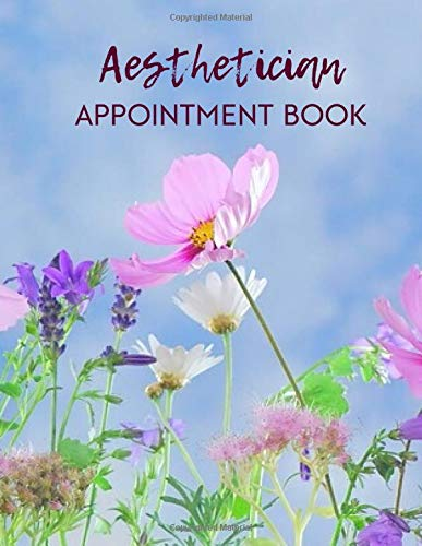 Aesthetician Appointment Book: Daily, Weekly, Monthly Patients Appointment Logbook, Track & Organize Attendance Bookings, Register Clients Notebook, ... For Birthday, (Appointment Books, Band 4)