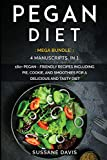 PEGAN DIET: MEGA BUNDLE - 4 Manuscripts in 1 - 160+ Pegan - friendly recipes including pie, cookie, and smoothies for a delicious and tasty diet