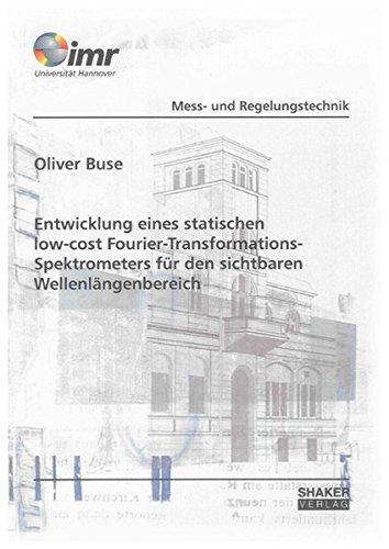 Entwicklung eines statischen low-cost Fourier-Transformations-Spektrometers für den sichtbaren Wellenlängenbereich (Berichte aus dem Institut für Mess- und Regelungstechnik der Universität Hannover)
