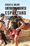 Crear el Mejor Entrenamiento Espartano: Aprender los secretos y trucos...