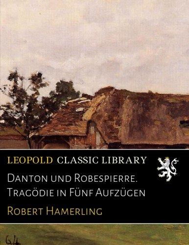 Danton und Robespierre. Tragödie in Fünf Aufzügen