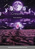 The Full Moon Was Once A Crescent: Poetry And Prose