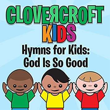 Hymns for Kids: God Is So Good