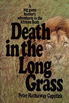 Death in the Long Grass  A Big Game Hunter s Adventures in the African Bush