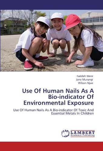 Use Of Human Nails As A Bio-indicator Of Environmental Exposure: Use Of Human Nails As A Bio-indicator Of Toxic And Essential Metals In Children
