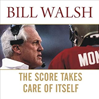 The Score Takes Care of Itself     My Philosophy of Leadership              Written by:                                                                                                                                 Bill Walsh,                                                                                        Steve Jamison,                                                                                        Craig Walsh                               Narrated by:                                                                                                                                 Dick Hill                      Length: 10 hrs and 48 mins     17 ratings     Overall 4.5