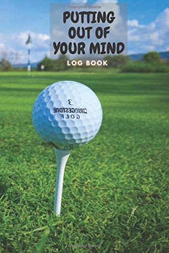 PUTTING OUT OF YOUR MIND : GOLF LOG BOOK: A Golf log book for dummies kids father boys teens women men Golf is not a game of perfect wizard card game ... book golf book Record Detailed Golf father
