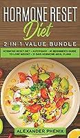 Hormone reset diet 2 in 1 value bundle: Hormone reset diet + Autophagy - #1 beginner's guide to lose weight + 21 days hormone-meal plans