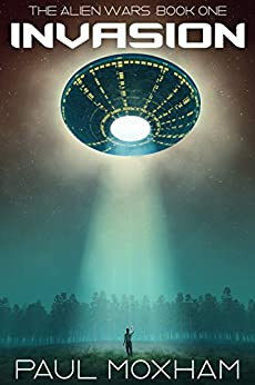 Invasion (The Alien Wars Book 1) by [Paul Moxham]