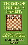Chess: The End Of The King´s Gambit?: A Guide For Beginners And Intermediate Players-Salgado López, Iván Petrova Salgado, Irina