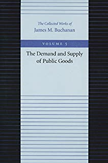 Demand & Supply of Public Goods: 5 (Collected Works of James M. Buchanan)