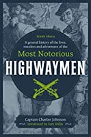 A General History of the Lives, Murders and Adventures of the Most Notorious Highwaymen