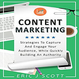Content Marketing: Strategies to Capture and Engage Your Audience, While Quickly Building an Authority     Marketing Domination, Book 5              By:                                                                                                                                 Eric J. Scott                               Narrated by:                                                                                                                                 Sam Slydell                      Length: 1 hr and 35 mins     6 ratings     Overall 4.5