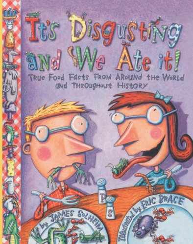 It's Disgusting And We Ate It! True Food Facts From Around The World And Throughout History (Turtleback School & Library Binding Edition)