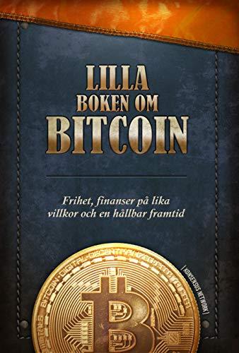 Lilla boken om Bitcoin: Frihet, finanser på lika villkor och en hållbar...