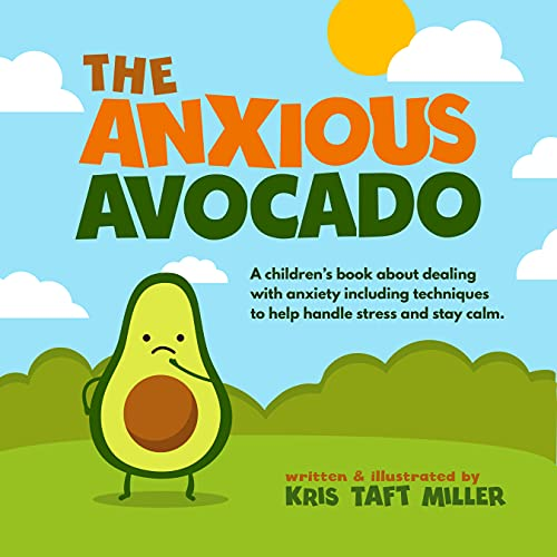 The Anxious Avocado: A children's book about dealing with anxiety including techniques to help handle stress and stay calm (The Avocado Family)