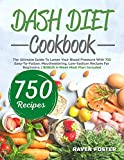 Dash Diet Cookbook: The Ultimate Guide To Lower Your Blood Pressure With 750 Easy-To-Follow, Mouthwatering, Low-Sodium Recipes For Beginners. |BONUS 4-Week Meal Plan Included