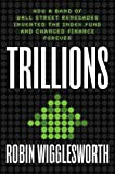 Trillions: How a Band of Wall Street Renegades Invented the Index Fund and Changed Finance Forever (English Edition)