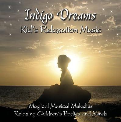 Indigo Dreams: Kids Relaxation Music Decreasing Stress, Anxiety and Anger, Improve Sleep