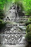 Arduinna und der Sohn des Suebenfürsten: Sinnliche Liebesromanze zur Zeit der Gallier und Germanen (Die Gallien-Saga 1)
