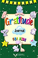 Gratitude Journal for Kids: Daily Reflection Journal - Growth Mindset Book for Kids - A Journal to Teach Children to Practice Gratitude and Mindfulness. Raising Grateful Kids (Mindfulness Kids)