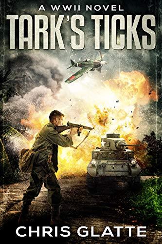 Tark's Ticks: A WWII Novel by [Chris Glatte]