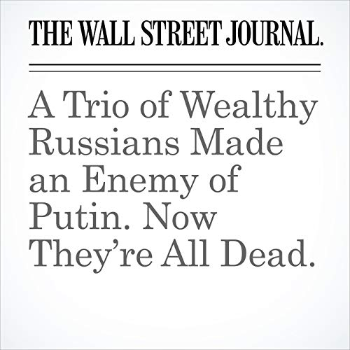 A Trio of Wealthy Russians Made an Enemy of Putin. Now They're All Dead. copertina
