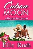 Cuban Moon: Resort Romance 1 (English Edition)