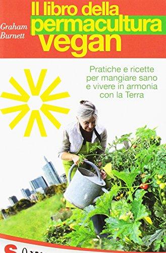 Il libro della permacultura vegan. Pratiche e ricette per mangiare sano e...