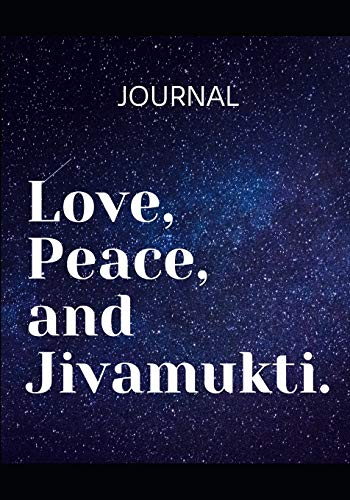 Love, Peace and Jivamukti: Yoga practice and class Journal, notebook and diary - log your achievements and plan your next steps to make progress and ... goals. (108 pages,53 weeks, un-dated 7'x10')